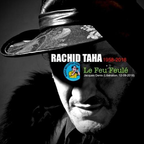 RACHID TAHA (1958 - 2018) Le Feu Feulé (Jacques Denis - Libération. 12 - 09 - 2018)