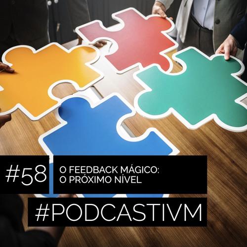 #58 O Feedback Mágico: Próximo Nível