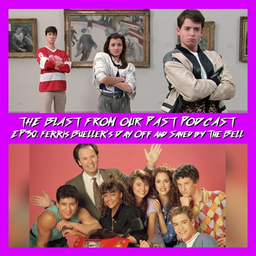 Episode 30: Ferris Bueller's Day Off/Saved By The Bell