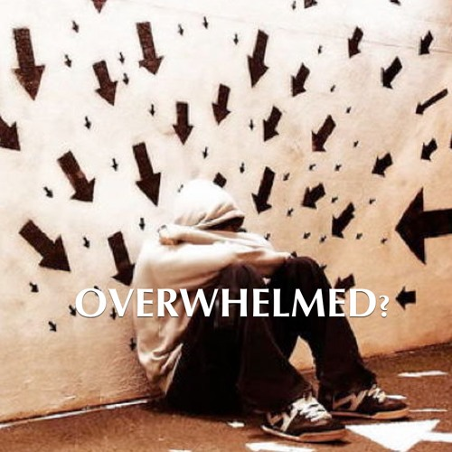 Overwhelmed: How to Deal with How You Feel #3