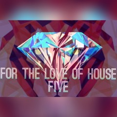 FOR THE LOVE OF HOUSE 5