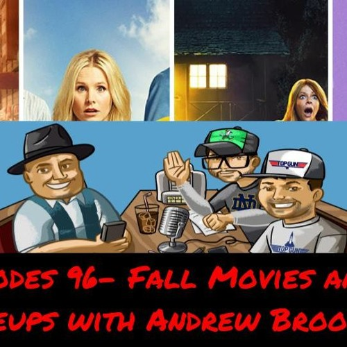 Episodes 96- Fall Movies And TV Lineups With Andrew Brooks!!!