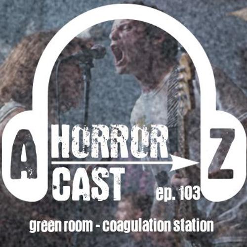 Ep 103 - Green Room - Coagulation Station
