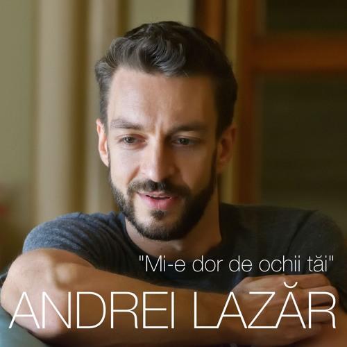 Andrei Lazăr - Mi-e dor de ochii tăi