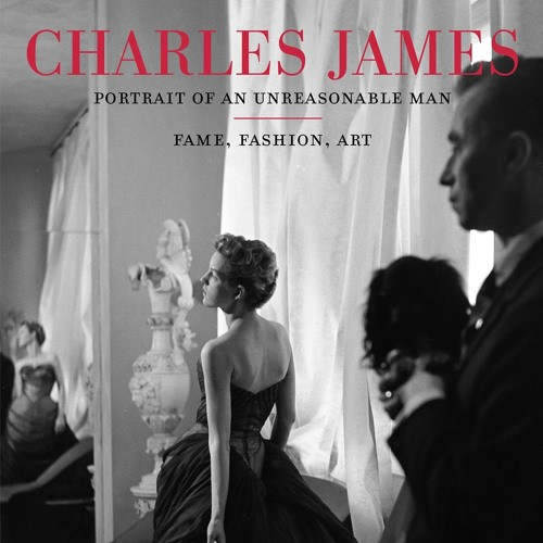 63.  Charles James: Portrait of an Unreasonable Man: Fame, Fashion, Art