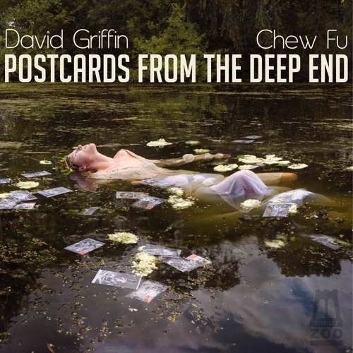 David Griffin X Chew Fu  _ Postcards From The Deep End
