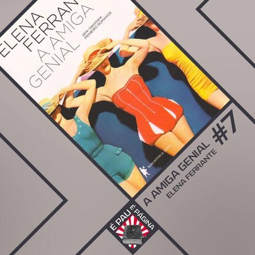 É Pau, É Página #7 - A Amiga Genial - Elena Ferrante