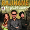 Song : rajiname. Music : jeet bhangu .Lyrics : amrit khinda. Project : sky media records (jeet bhangu) Special Thanks :71/72 Crack mehkma and PB 07 wale jinder janda and janda brother s Arvind: and RS Abroad ,Wrt:amrit khinda: Ricke G Uk    Mix master: ga