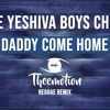 The Yeshiva Boys Choir - Daddy Come Home (Theemotion Reggae Remix)