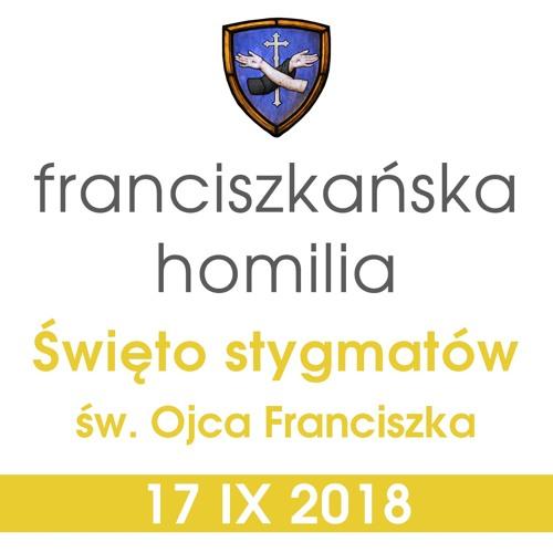 Homilia: święto stygmatów św. Ojca Franciszka - 17 IX 2018