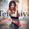 Tere Liye (Tropical House Remix) Namaste England | Atif Aslam  |  Arjun Kapoor | Tere Liye Remix