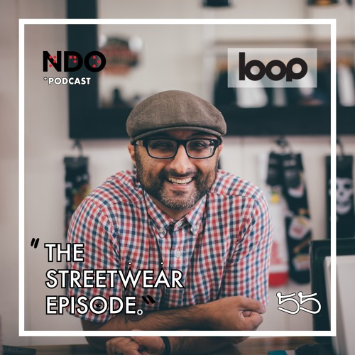 "055 – Alnoor K. – ""THE STATE OF STREETWEAR"""