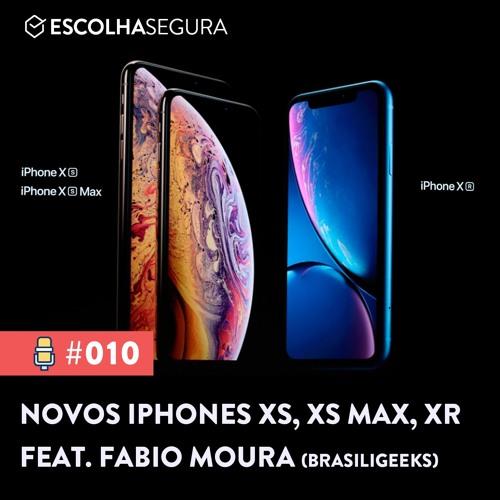 #010. Novos iPhones XS, XS Max, XR   feat. Fabio Moura (Brasiligeeks)