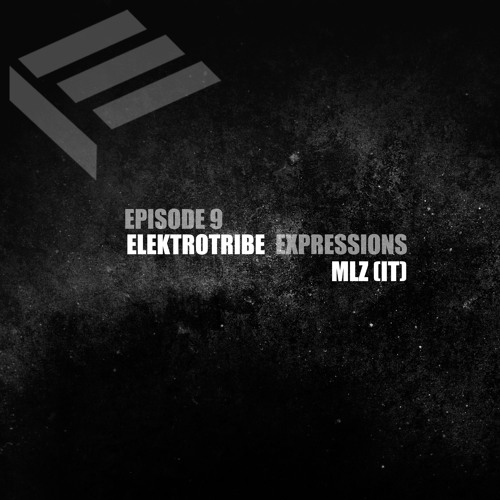 Elektrotribe Expressions Episode 09 : MLZ(IT)