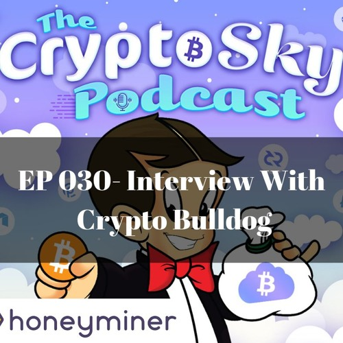 Ep 030 - Interview With Crypto Bulldog