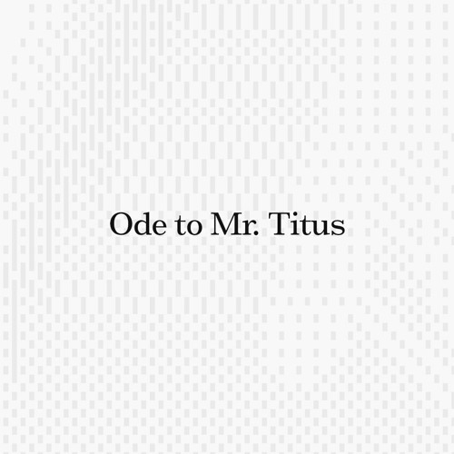 Ode To Mr Titus