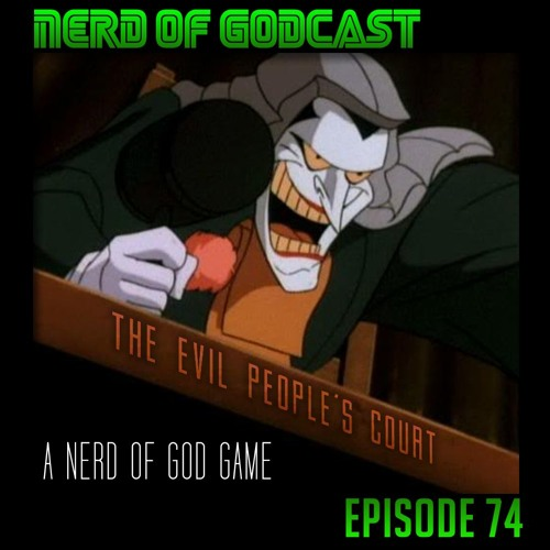 Episode 74a // The Evil People's Court (A Nerd of God Game)