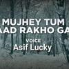 Mujh Tum Yaad Rakho Gaye