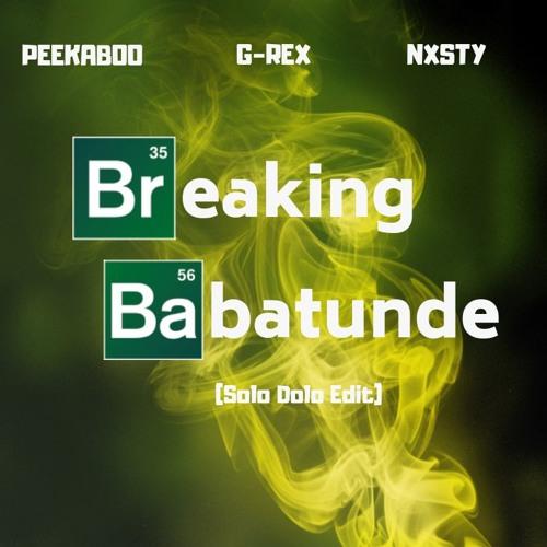 G - Rex X PEEKABOO X NXSTY - Breaking Babtunde (Solo Dolo Edit)