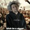 Bitch I'm a Nigger (prod. Doja Cat)