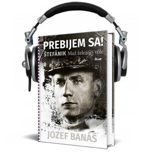 Čítanie z knihy PREBIJEM SA! Štefánik (Jozef Banáš)