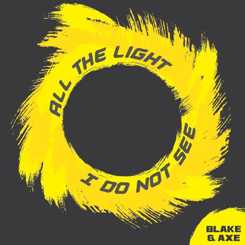 Blake and Axe - All the Light I Do Not See EP