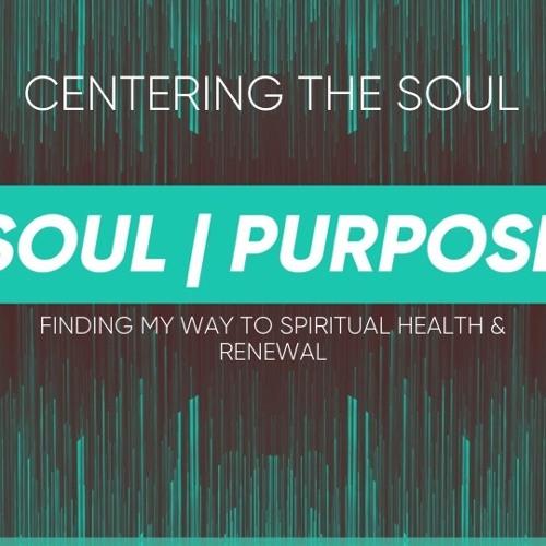 Soul|Purpose - Centering The Soul 9 - 16 - 18