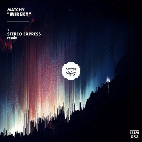 LUM053 Matchy - Mireky EP (Stereo Express Remix)