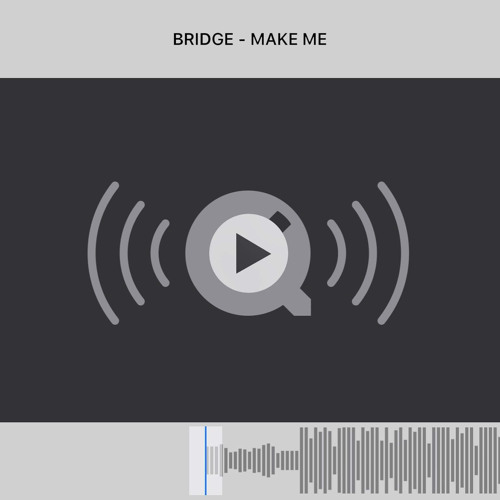 BRIDGE - Make Me