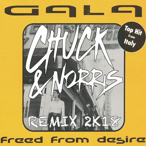 Gala - Freed from Desire 2k18 (Chuck & Norris Remix)
