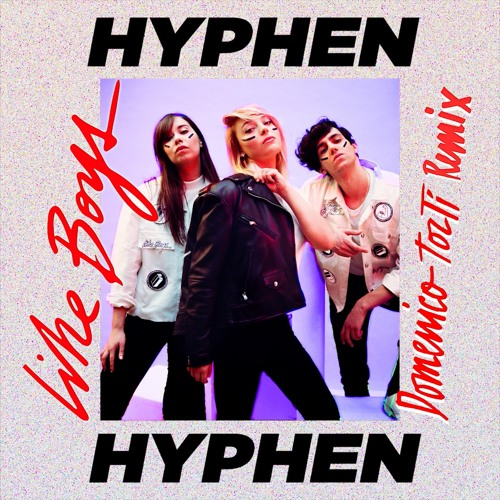 HYPHEN HYPHEN Like Boys (Domenico Torti Remix)