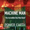 MACHINE MAN - Power Earth