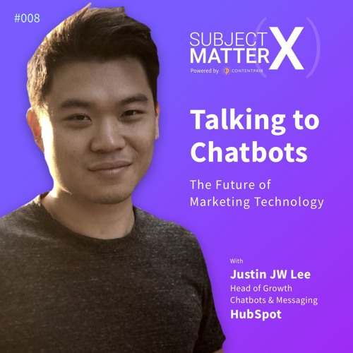 #008: Talking to Chatbots: The Future of Marketing Technology with Justin JW Lee