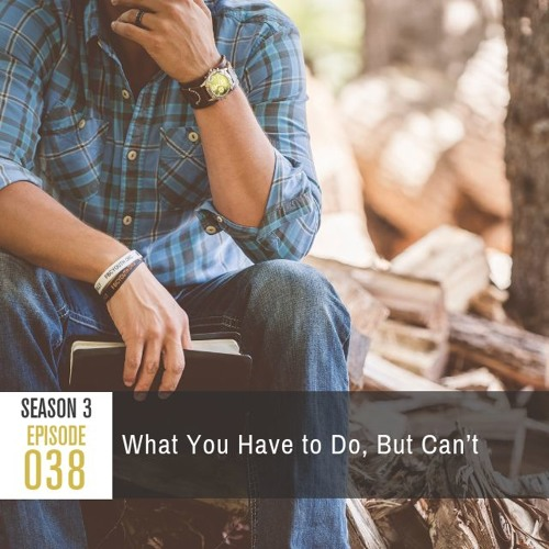 Season 3, Episode 38: What You Have to Do, But Can't