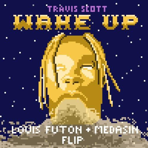 Travis Scott - Wake Up (Louis Futon & Medasin Flip)