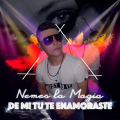 De Mi Tu Te Enamoraste - Nemes La Magia - Prod. Sergio Hz