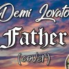 Download Demi Lovato - Father ( Mariah Dominic Cover ) Mp3