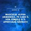 Ep.25 - Masculul Alpha Armonios, pe care il vor femeile si il apreciaza barbatii