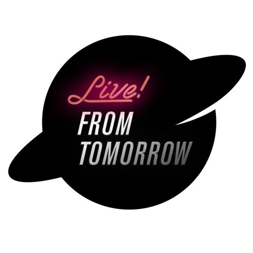 Live! From Tomorrow Podcast
