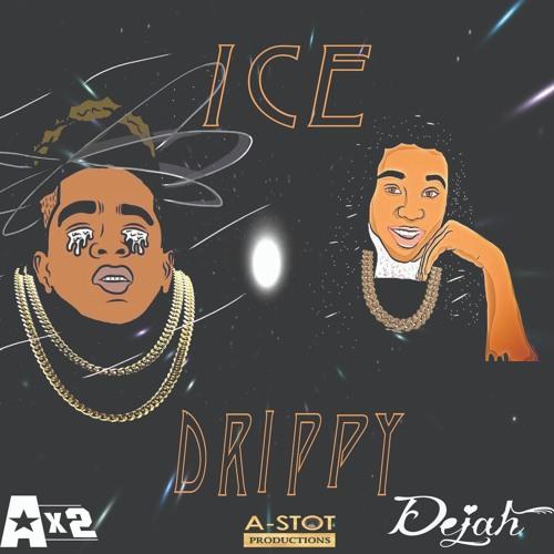 """Ice Drippy""   Dejah ft Ax2"