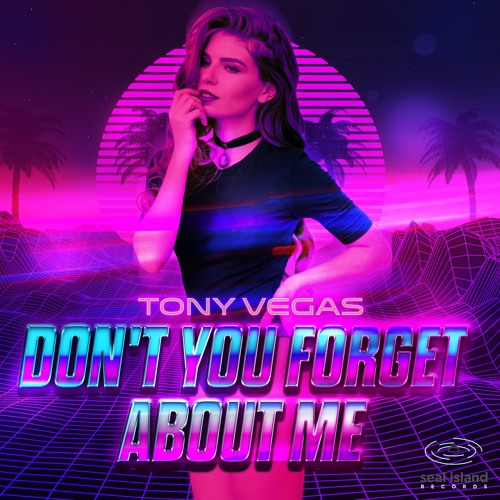 Tony Vegas - Don't You Forget About Me (Radio Edit)