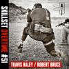 Skillset Overtime #51: Travis Haley and Robert Bruce