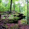 Ain't Got No Class