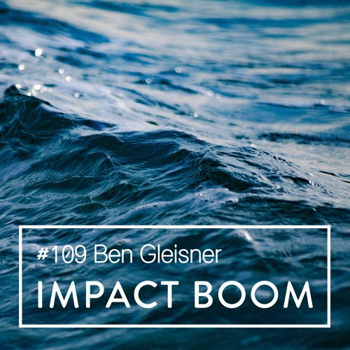 Episode 109 (2018) Ben Gleisner On Connecting Consumers And Businesses For People And The Planet