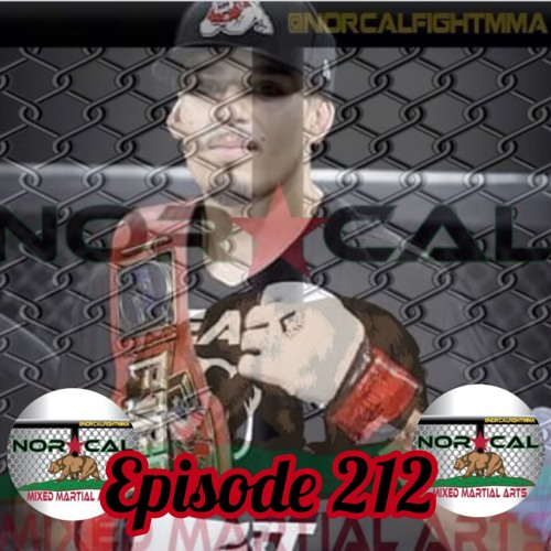 Episode 212: @norcalfightmma Podcast Featuring Albert Gonzales