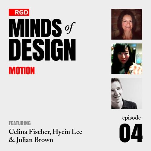 RGD Minds of Design Episode 04   Motion w/ Celina Fischer RGD, Hyein Lee RGD & Julian Brown RGD