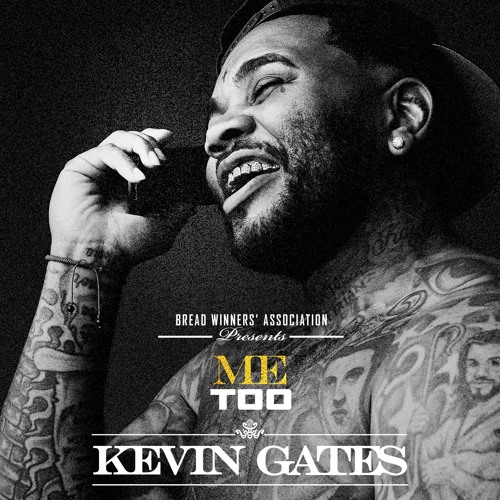 Me Too by Kevin Gates | Free Listening on SoundCloud