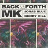 MK, Jonas Blue, Becky Hill - Back & Forth (extended remix)