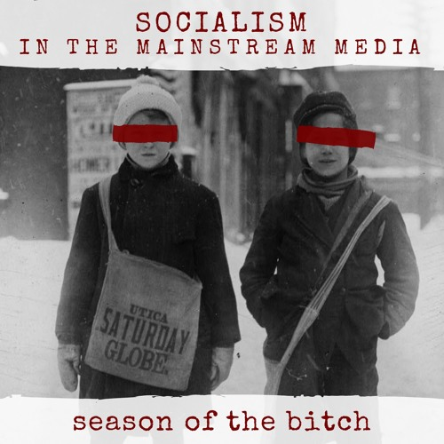 Episode 50: Socialism In The Mainstream Media