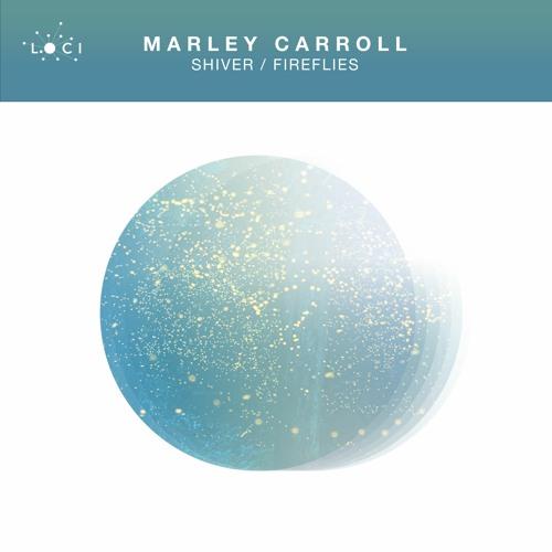 Marley Carroll - Shiver / Fireflies